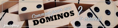 Comment jouer aux Dominos ? + astuces